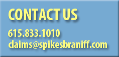 Contact Spikes Braniff & Associates at 615.833.1010 or email us at claims@spikesbraniff.com